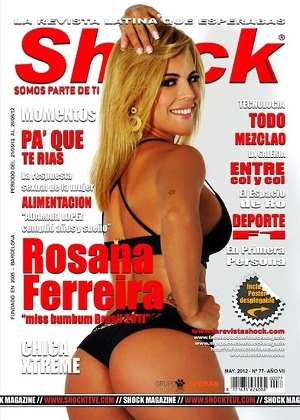 Rosana Ferreira, a Miss Bumbum Brasil, estampou a capa e o recheio da revista espanhola &#34;Shock Magazine&#34;. A loira apareceu exibindo orgulhosa o atributo que lhe deu o t&#237;tulo de bumbum mais bonito do pa&#237;s em 2011